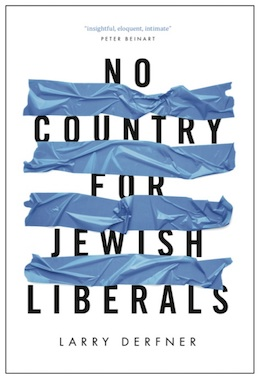 'No Country for Jewish Liberals', by Larry Derfner